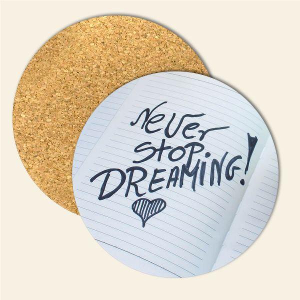 Korkuntersetzer Motivation Never stop Dreaming Geist und Geschenk runde Form
