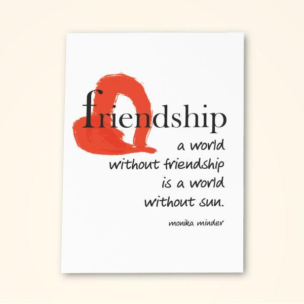 Eine Welt ohne Freundschaft ist eine Welt ohne Sonne. MOnika Minder Postkarten bedruckt